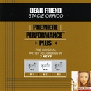 Premiere Performance Plus: Dear Friend/Stacie Orrico