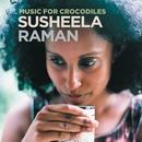 Music For Crocodiles/Susheela Raman
