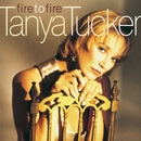 Fire To Fire/Tanya Tucker