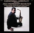 Jazz Workshop Revisited/Cannonball Adderley Sextet