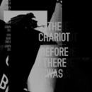 Before There Was/The Chariot