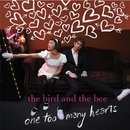 One Too Many Hearts/The Bird And The Bee