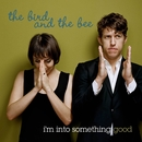 I'm Into Something Good/The Bird And The Bee