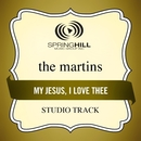 My Jesus, I Love Thee (Studio Track)/The Martins