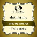 More Like A Whisper (Studio Track)/The Martins