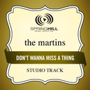 Don't Wanna Miss A Thing (Studio Track)/The Martins
