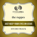 Just Keep Your Eyes On Jesus (Studio Track)/The Ruppes