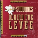 Behind The Levee/The Subdudes