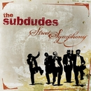 Street Symphony/The Subdudes