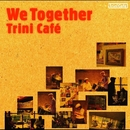 We Together/Trini Cafe