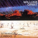 Strange Cargo II/William Orbit