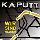 Kaputt/Wir Sind Helden