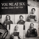 No One Does It Better/You Me At Six