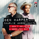 I Don't Believe A Word You Say/Ben Harper, Charlie Musselwhite