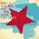 The Dogs Are Parading - The Very Best Of (Part 1)/David Holmes
