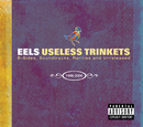 Useless Trinkets-B Sides, Soundtracks, Rarieties and Unreleased 1996-2006/Eels