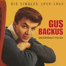 Sauerkraut-Polka - Die Singles 1959-1962/Gus Backus