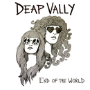 End Of The World/Deap Vally