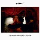 The Words That Maketh Murder/PJ Harvey