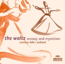 The Waltz - Ecstasy and Mysticism/Sarband, Concerto Köln