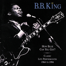 How Blue Can You Get? / Classic Live Performances/B. B. King
