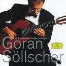 Göran Söllscher - Preludes; Songs; Homages/Göran Söllscher