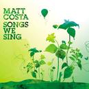 Songs We Sing/Matt Costa