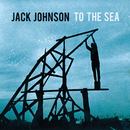 To The Sea (Japan Version)/Jack Johnson