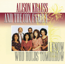 I Know Who Holds Tomorrow/Alison Krauss, The Cox Family