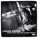 Who The Hell Is John Eddie?/John Eddie