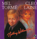 Nothing Without You/Mel Tormé, Cleo Laine