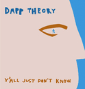Y'All Just Don't Know/Dapp Theory