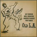 Old L.A./Jay Farrar, Will Johnson, Anders Parker, Yim Yames