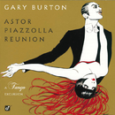 Astor Piazzolla Reunion: A Tango Excursion/Gary Burton