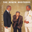 As We Were Saying..../The Heath Brothers
