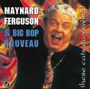 These Cats Can Swing!/Maynard Ferguson, Big Bop Nouveau