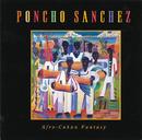 Afro-Cuban Fantasy/Poncho Sanchez