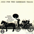 Jazz For The Carriage Trade/The George Wallington Quintet