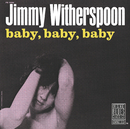 Baby, Baby, Baby (Remastered)/Jimmy Witherspoon