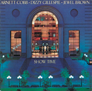 Show Time/Arnett Cobb, Dizzy Gillespie, Jewel Brown