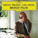 ドビュッシー:前奏曲集第1巻、喜びの島/Maurizio Pollini