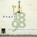 """Kagel: """"1898"""" for Children's Voices and Instruments; Music for Renaissance Instruments/Armin Rosin, Robert Tucci, Adam Bauer, Kurt Schwertsik, Brigitte Sylvestre, Aloys Kontarsky, Collegium Instrumentale, Mauricio Kagel"""