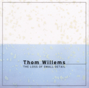 Willems: The Loss Of Small Detail/Thom Willems