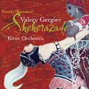 リムスキー=コルサコフ:シェーエラザード、他/Kirov Orchestra, St Petersburg, Valery Gergiev