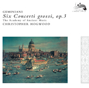 Geminiani: Six Concerti grossi, Op.3/Jaap Schröder, The Academy of Ancient Music, Christopher Hogwood