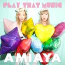 PLAY THAT MUSIC/AMIAYA