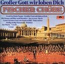 Grosser Gott Wir Loben Dich/Fischer Chöre, Gotthilf Fischer