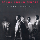 Alone Together/Tough Young Tenors