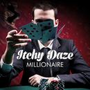Millionaire/Itchy Daze