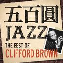 五百円ジャズ~ザ・ベスト・オブ・クリフォード・ブラウン/Clifford Brown
